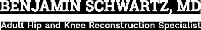 Benjamin Schwartz, MD Adult Hip and Knee Reconstruction Specialist